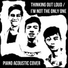 Thinking Out Loud/ I'm Not The Only One Piano Acoustic Cover