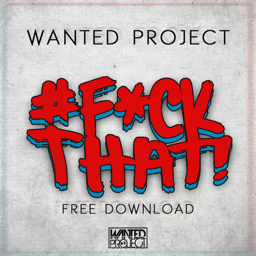 Wanted Project - FUCKTHAT! (Original Mix)