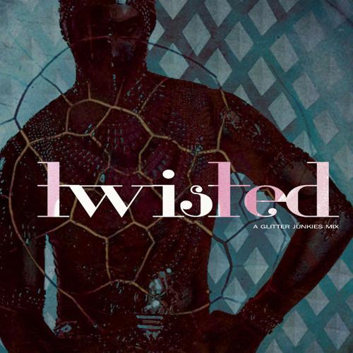 Twisted - A Glitter Junkies Mix
