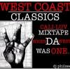 West Coast Classics (Cali - Luv MIxTape 1.0)