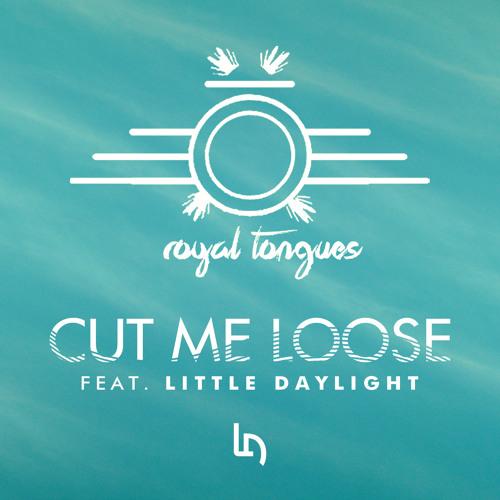Cut Me Loose Ft. Little Daylight