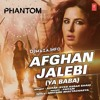 Afghan Jalebi (Phantom) - Full Song