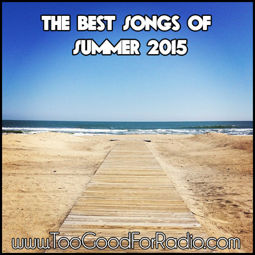 The Best Songs of Summer 2015 by Too Good For Radio on