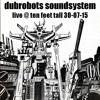 Dubrobots Soundsystem Live @ Ten Feet Tall 30-07-15