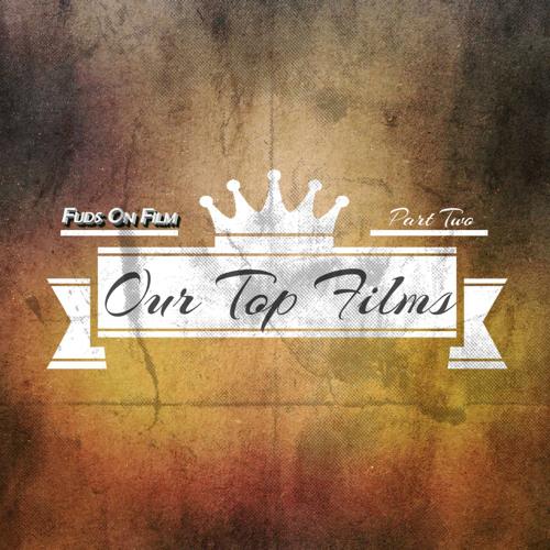 Our Top Films Part 2