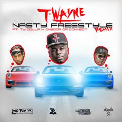 T-Wayne - Nasty Freestyle Remix Ft Ty Dolla $ign x CheddaDaConnect