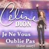 Céline Dion ~ Je Ne Vous Oublie Pas (Live 2007)