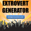 Extrovert Generator - Break Out Of Your Shell And Become The Life of the Party