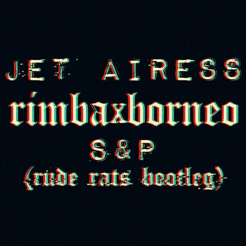 Jet Airess X S&P-Rimba Borneo RudeRats Bootleg