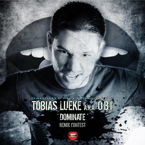 Tobias Lueke aka O.B.I. 'Dominate' Remix Contest - Naughty Pills Records