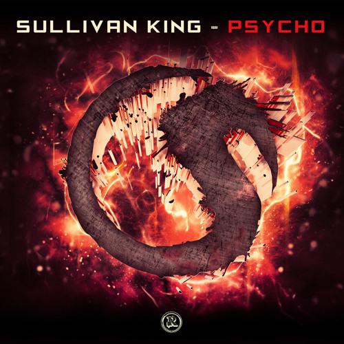 Sullivan King - Psycho (Original Mix)