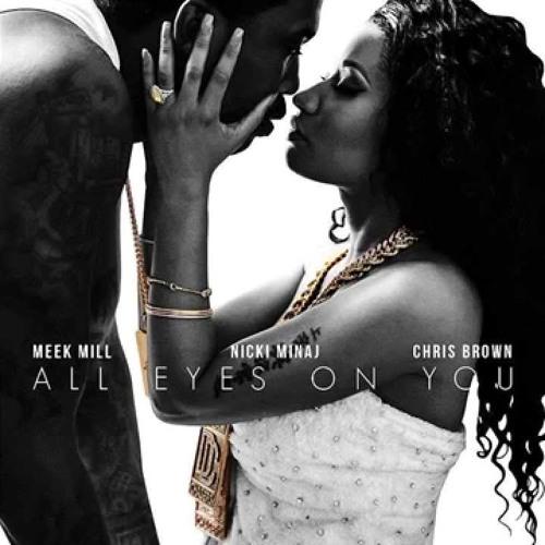 All Eyes On Me - Meek Mill Feat Chris Brown & Nicki Minaj