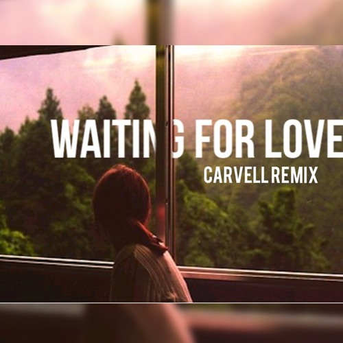 Waiting For Lovecarvell Remix By C A R V E L L Free Listening