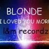 Blonde - I Loved You More (l&m Recordz)
