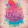 Close To Your Love- AtellaGali feat. Amanda Renee (Boomslang Remix)