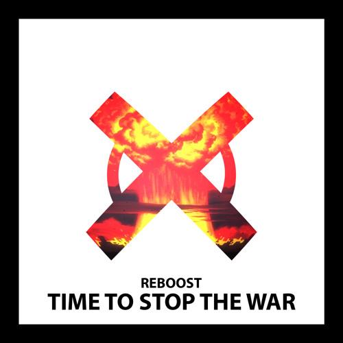 Reboost - Time To Stop The War (Original Mix)