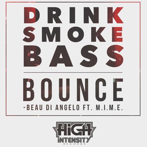 Beau Di Angelo ft. M.I.M.E. - Drink Smoke Bass Bounce [FREE] (Out Now)