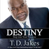 Destiny: Step into Your Purpose by TD Jakes, Read by the Author - Audiobook Excerpt