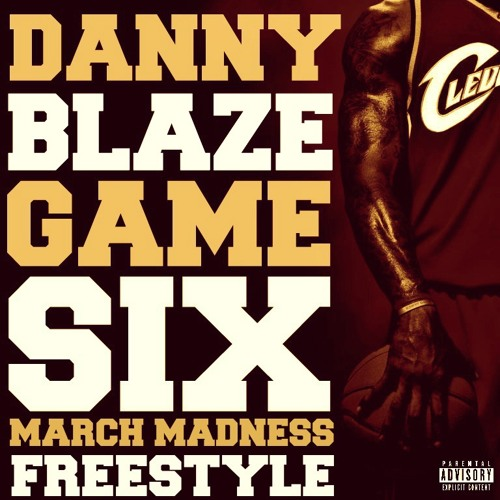 Danny Blaze - Game Six (March Madness Freestyle)