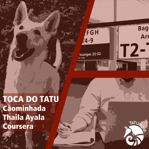 #07 - Toca do Tatu - Cãominhada, Thaila Ayala e Coursera