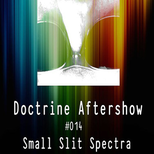 Doctrine Aftershow #014 - Small Slit Spectra