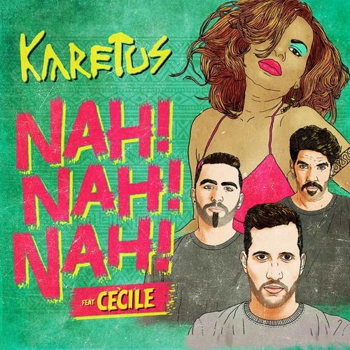 Karetus - Nah Nah Nah feat. Ce'Cile