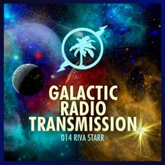 Hot Creations Galactic Radio Transmission 014 by Riva Starr