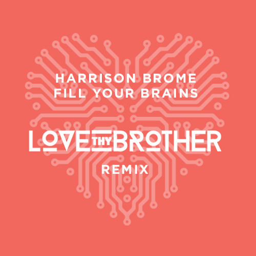 Harrison Brome - Fill Your Brains (Love Thy Brother Remix)