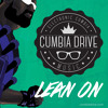Lean on - Cumbia Drive [FREE DOWNLOAD]
