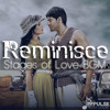 Reminisce | Stages of Love BGM