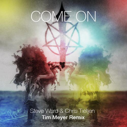 Steve Ward & Chris Tietjen - Come On (Tim Meyer Remix)