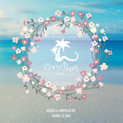 Danielle Diaz - Life Is Better At The Beach (Coco Beach Ibiza 2K15)