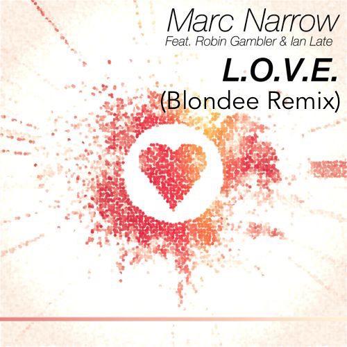 Marc Narrow ft. Robin Gambler & Ian Late - L.O.V.E. (Blondee Remix)