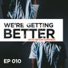 We're Getting Better - Episode 010: Joshua Peters