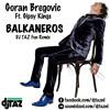Goran Bregovic Feat. The Gipsy Kings - Balkaneros (DJ Taz Fun Remix) BUY = FREE DOWNLOAD