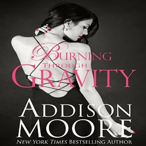 BURNING THROUGH GRAVITY by Addison Moore (Read by Caitlin Kelly)