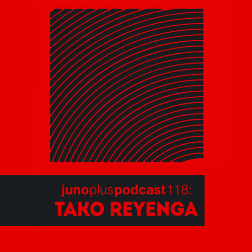 Juno Plus Podcast 118: Tako Reyenga