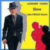Leonard Cohen - Slow '14 (Sam PROCK Remix)