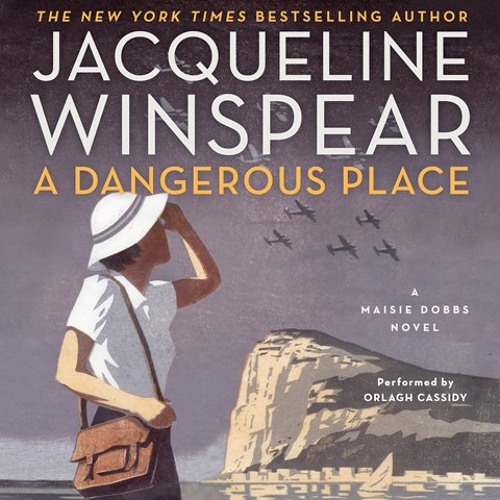 A DANGEROUS PLACE By Jacqueline Winspear, Read By Orlagh Cassidy