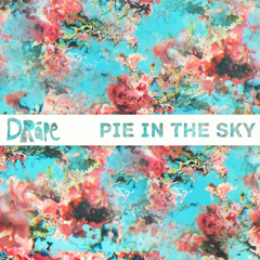 DRÅPE - Pie In The Sky
