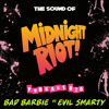 THE SOUND OF MIDNIGHT RIOT - Podcast 020 'Bad Barbie Vs Evil Smarty'