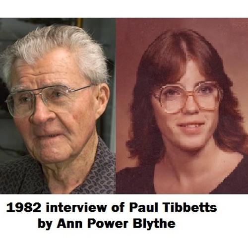 Paul Tibbets Interviewed by Ann Blythe