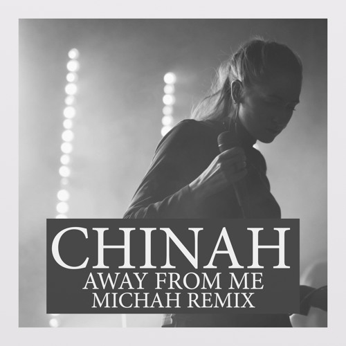 CHINAH - Away From Me (Michah Remix)