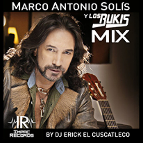 Marco Antonio Solis Y Los Bukis Mix By Dj Erick El Cuscatleco I R By Impac Records