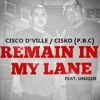 Remain In My Lane-Cisco Dville Ft.Cisko (P.B.C)/Unique