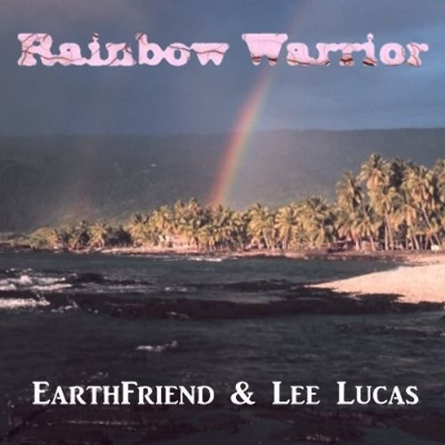 Rainbow Warrior (with Lee Lucas)