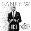 Banky W - High Notes (NEW OFFICIAL 2015)