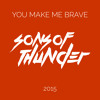 Sons of Thunder - You Make Me Brave