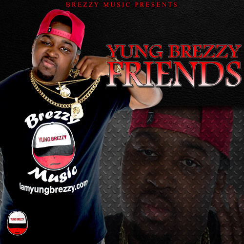 "Yung Brezzy - ""Friends"""