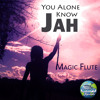 Magic Flute - You Alone Know Jah
